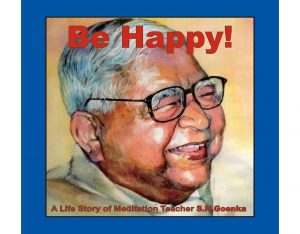 Be Happy ( A life story of Meditation Teacher S.N. Goenka)